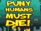 Puny Humans Must Die Hacked